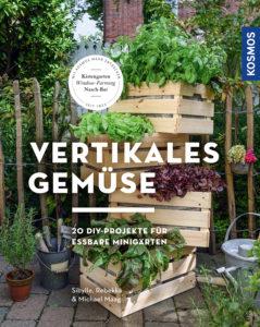 Vertikales Gemüse, 20 DIY-Projekte für essbare Minigärten, Kosmos Verlag 2018